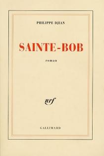 Sainte-Bob - PhilippeDjian