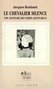 Le chevalier silence : une aventure des temps aventureux - JacquesRoubaud