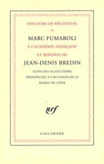 Discours de réception de Marc Fumaroli à l'Académie française et réponse de Jean-Denis Bredin| Suivi de Allocutions prononcées à l'occasion de la remise de l'épée -
