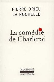 La comédie de Charleroi - PierreDrieu La Rochelle
