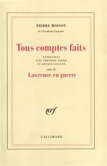 Tous comptes faits : entretiens avec Frédéric Badré et Arnaud Guillon  Suivi de Lawrence en guerre - FrédéricBadré