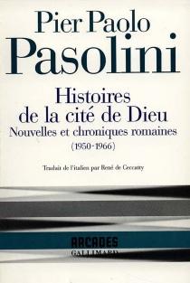 Histoires de la cité de Dieu : nouvelles et chroniques romaines, 1950-1966 - Pier PaoloPasolini