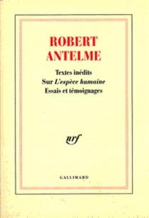 Robert Antelme : textes inédits sur L'espèce humaine : essais et témoignages -