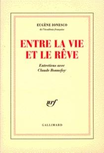 Entre la vie et le rêve : entretiens avec Claude Bonnefoy - ClaudeBonnefoy