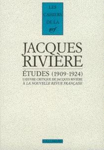 Etudes, 1909-1924 : l'oeuvre critique de Jacques Rivière à la Nouvelle Revue française - JacquesRivière