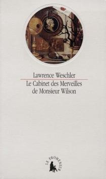 Le cabinet des merveilles de Monsieur Wilson - LawrenceWeschler