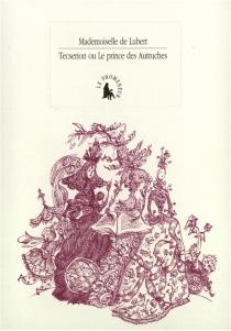 Sec et Noir ou La princesse des Fleurs et le prinche des Autruches| Suivi de Petit almanach pratique pour un amateur de déraison - Marguerite deLubert