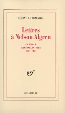 Lettres à Nelson Algren : un amour transatlantique 1947-1964 - Simone deBeauvoir
