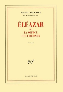 Eléazar ou La source et le buisson - Michel Tournier