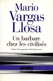 Un Barbare chez les civilisés - MarioVargas Llosa