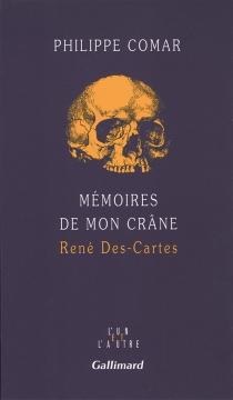 Mémoires de mon crâne : René Des-Cartes - PhilippeComar