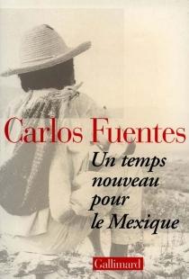 Un temps nouveau pour le Mexique - CarlosFuentes