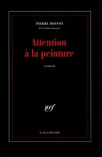 Attention à la peinture - PierreMoinot