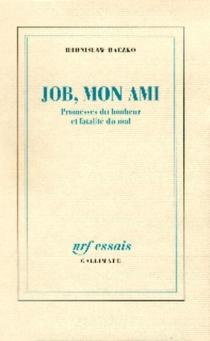 Job, mon ami : promesses du bonheur et fatalité du mal - BronislawBaczko