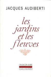 Les jardins et les fleuves - JacquesAudiberti