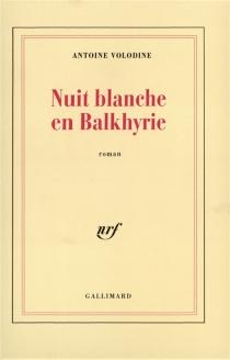 Nuit blanche en Balkhyrie - AntoineVolodine