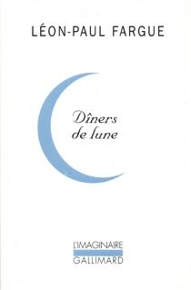 Dîners de lune - Léon-PaulFargue