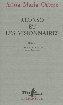Alonso et les visionnaires - Anna MariaOrtese