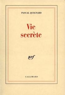 Vie secrète - PascalQuignard