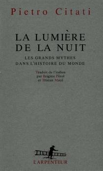 La lumière de la nuit : les grands mythes dans l'histoire du monde - PietroCitati