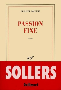 Passion fixe - Philippe Sollers
