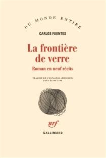 La frontière de verre : roman en neuf récits - CarlosFuentes