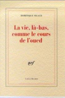 La vie, là-bas, comme le cours de l'oued : Alger, 1995 - DominiqueSigaud-Rouff