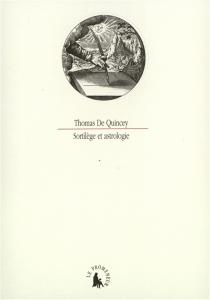 Sortilèges et astrologie| Suivi de De la présence d'esprit : un fragment - ThomasDe Quincey
