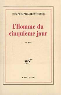L'homme du cinquième jour - Jean-PhilippeArrou-Vignod
