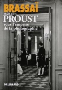 Marcel Proust sous l'emprise de la photographie - Brassaï
