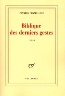 Biblique des derniers gestes - PatrickChamoiseau