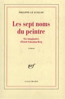Les sept noms du peintre : vies imaginaires d'Erich Sebastian Berg - PhilippeLe Guillou