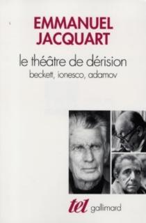 Le théâtre de dérision : Beckett, Ionesco, Adamov - Emmanuel C.Jacquart