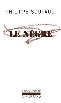 Le nègre - PhilippeSoupault