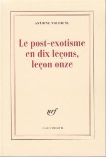 Le post-exotisme en dix leçons, leçon onze - AntoineVolodine