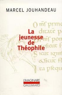 La jeunesse de Théophile : histoire ironique et mystique - MarcelJouhandeau