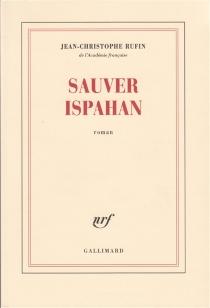 Sauver Ispahan - Jean-ChristopheRufin