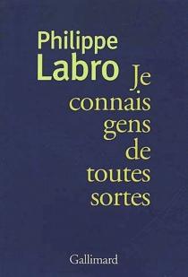 Je connais gens de toutes sortes - PhilippeLabro