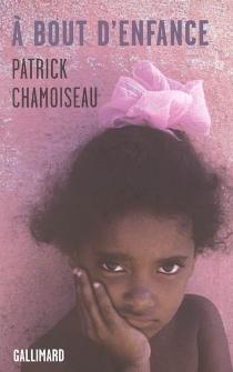 A bout d'enfance - PatrickChamoiseau