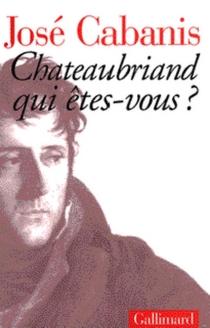 Chateaubriand : qui êtes-vous ? - JoséCabanis