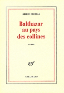 Balthazar au pays des collines - Gilles Orselly