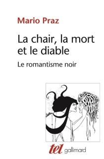 La chair, la mort et le diable dans la littérature du XIXe siècle : le romantisme noir - MarioPraz