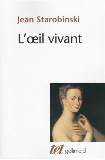 L'oeil vivant : Corneille, Racine, La Bruyère, Rousseau, Stendhal - JeanStarobinski