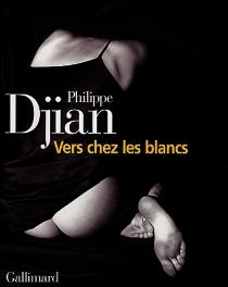 Vers chez les blancs - PhilippeDjian