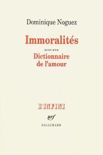 Immoralités| Suivi de Un dictionnaire de l'amour - DominiqueNoguez