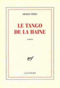 Le tango de la haine - ErnestPépin