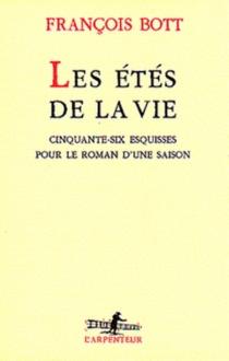 Les étés de la vie : cinquante-six esquisses pour le roman d'une saison - FrançoisBott