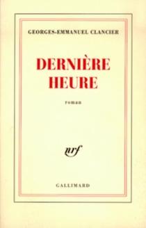 Dernière heure - Georges-EmmanuelClancier