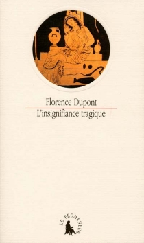 L'insignifiance tragique - FlorenceDupont