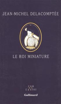 Le roi miniature - Jean-MichelDelacomptée